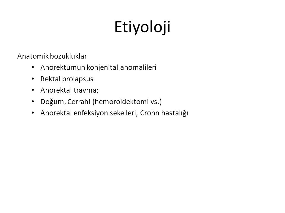 Etiyoloji Anatomik bozukluklar Anorektumun konjenital anomalileri
