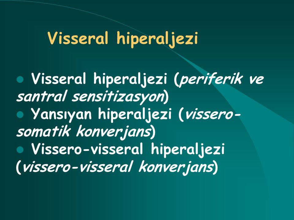 Visseral hiperaljezi Visseral hiperaljezi (periferik ve santral sensitizasyon) Yansıyan hiperaljezi (vissero-somatik konverjans)