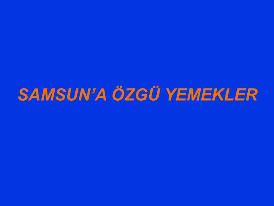 SAMSUN'A ÖZGÜ YEMEKLER