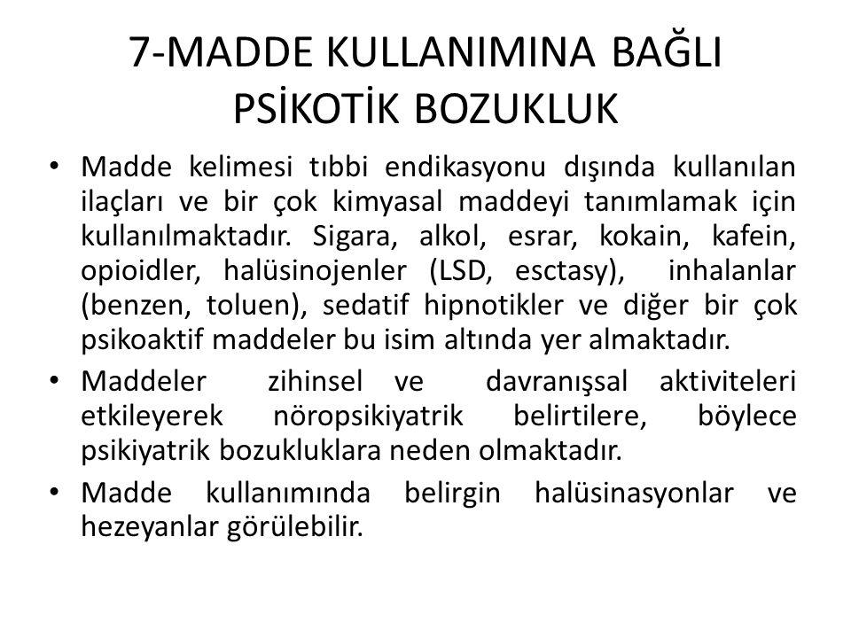 7-MADDE KULLANIMINA BAĞLI PSİKOTİK BOZUKLUK