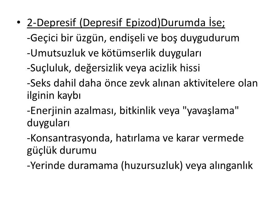 2-Depresif (Depresif Epizod)Durumda İse;