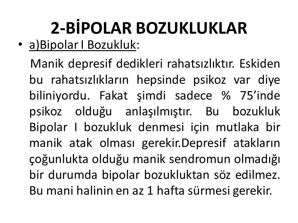 2-BİPOLAR BOZUKLUKLAR a)Bipolar I Bozukluk: