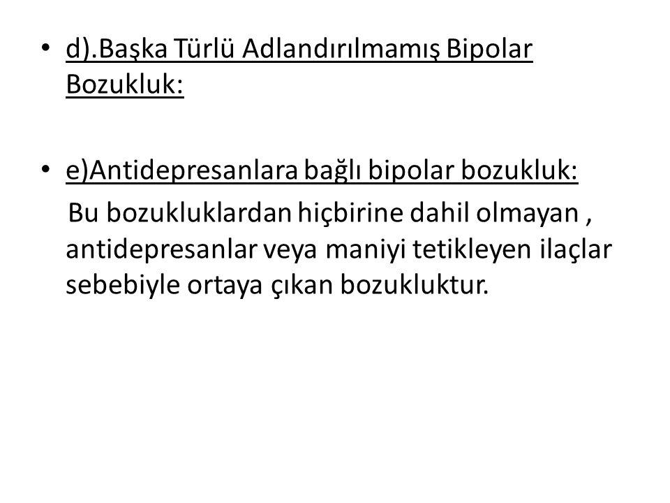 d).Başka Türlü Adlandırılmamış Bipolar Bozukluk: