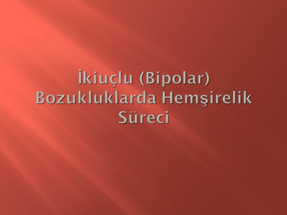 İkiuçlu (Bipolar) Bozukluklarda Hemşirelik Süreci