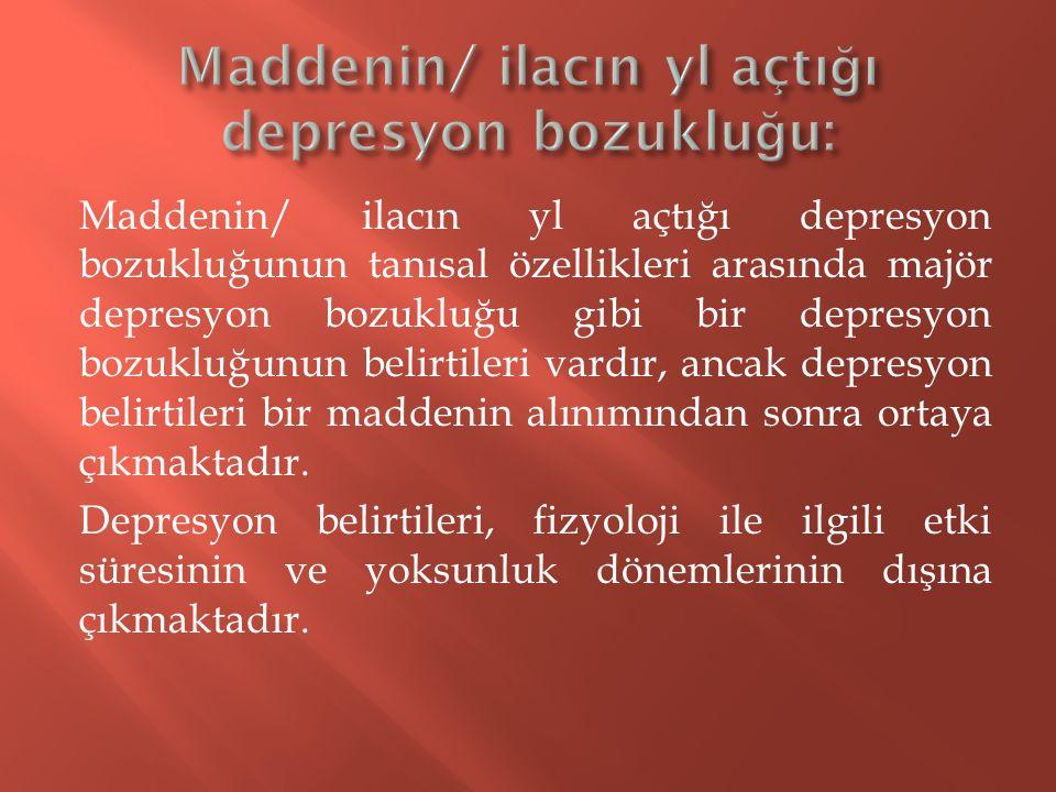 Maddenin/ ilacın yl açtığı depresyon bozukluğu: