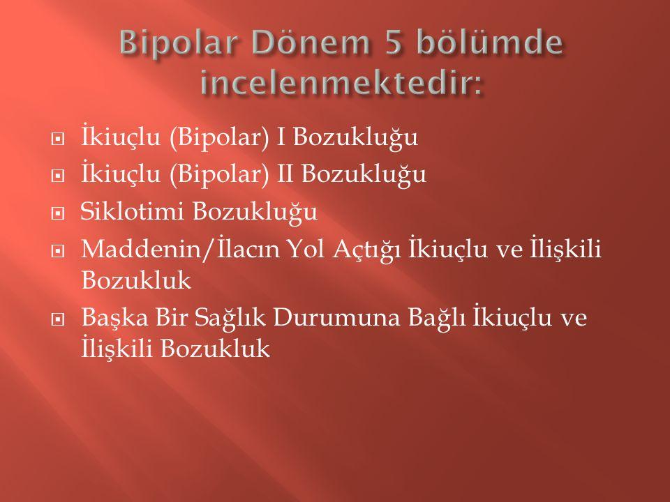 Bipolar Dönem 5 bölümde incelenmektedir: