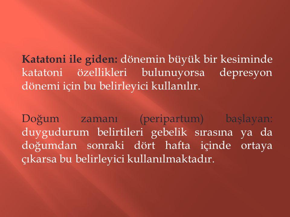 Katatoni ile giden: dönemin büyük bir kesiminde katatoni özellikleri bulunuyorsa depresyon dönemi için bu belirleyici kullanılır.