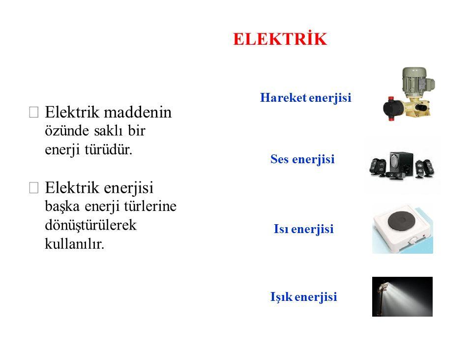 ELEKTRİK  Elektrik maddenin  Elektrik enerjisi özünde saklı bir