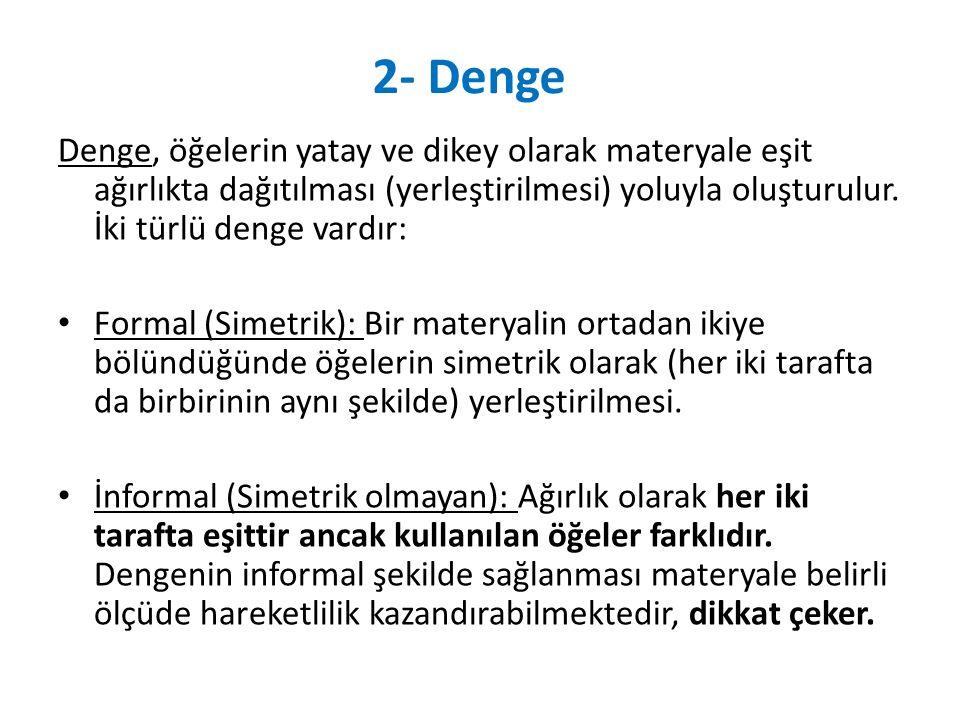 2- Denge Denge, öğelerin yatay ve dikey olarak materyale eşit ağırlıkta dağıtılması (yerleştirilmesi) yoluyla oluşturulur. İki türlü denge vardır: