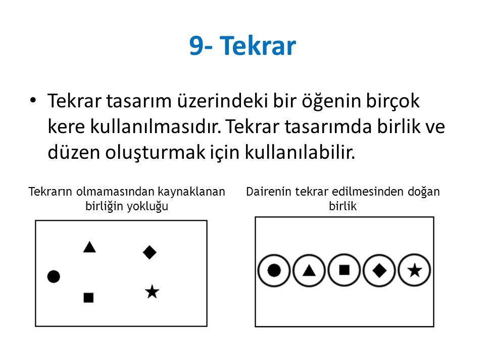 9- Tekrar Tekrar tasarım üzerindeki bir öğenin birçok kere kullanılmasıdır. Tekrar tasarımda birlik ve düzen oluşturmak için kullanılabilir.