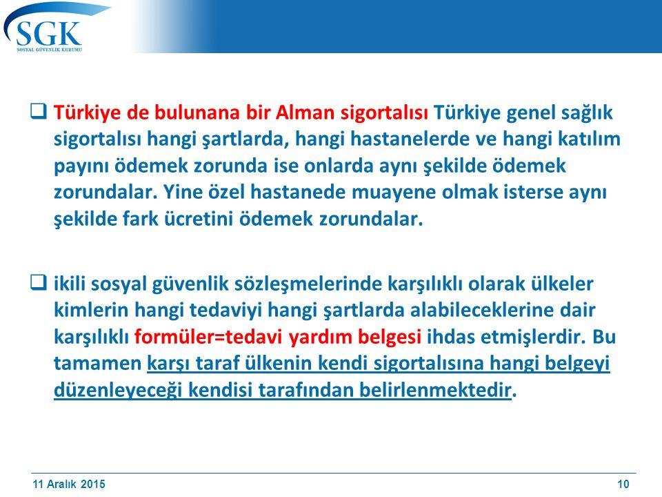 Türkiye de bulunana bir Alman sigortalısı Türkiye genel sağlık sigortalısı hangi şartlarda, hangi hastanelerde ve hangi katılım payını ödemek zorunda ise onlarda aynı şekilde ödemek zorundalar. Yine özel hastanede muayene olmak isterse aynı şekilde fark ücretini ödemek zorundalar.