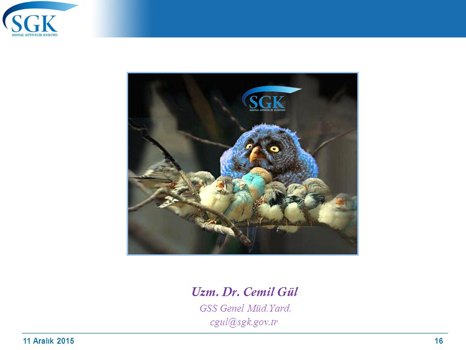 Uzm. Dr. Cemil Gül GSS Genel Müd.Yard. cgul@sgk.gov.tr