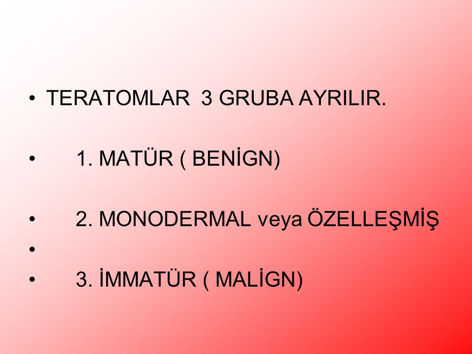TERATOMLAR 3 GRUBA AYRILIR.
