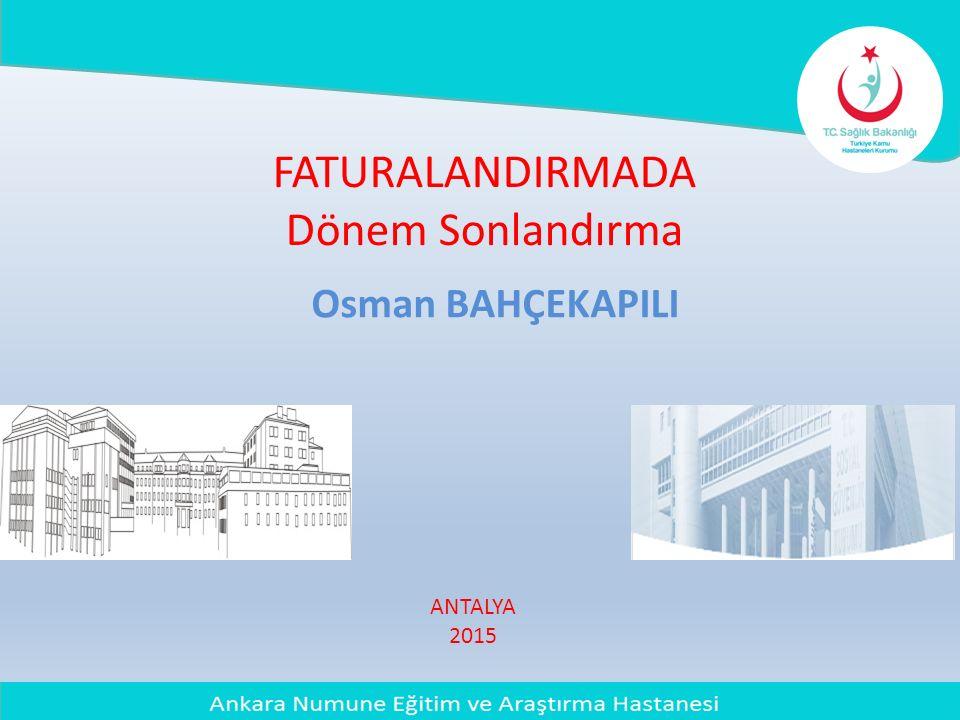 FATURALANDIRMADA Dönem Sonlandırma Osman BAHÇEKAPILI ANTALYA 2015