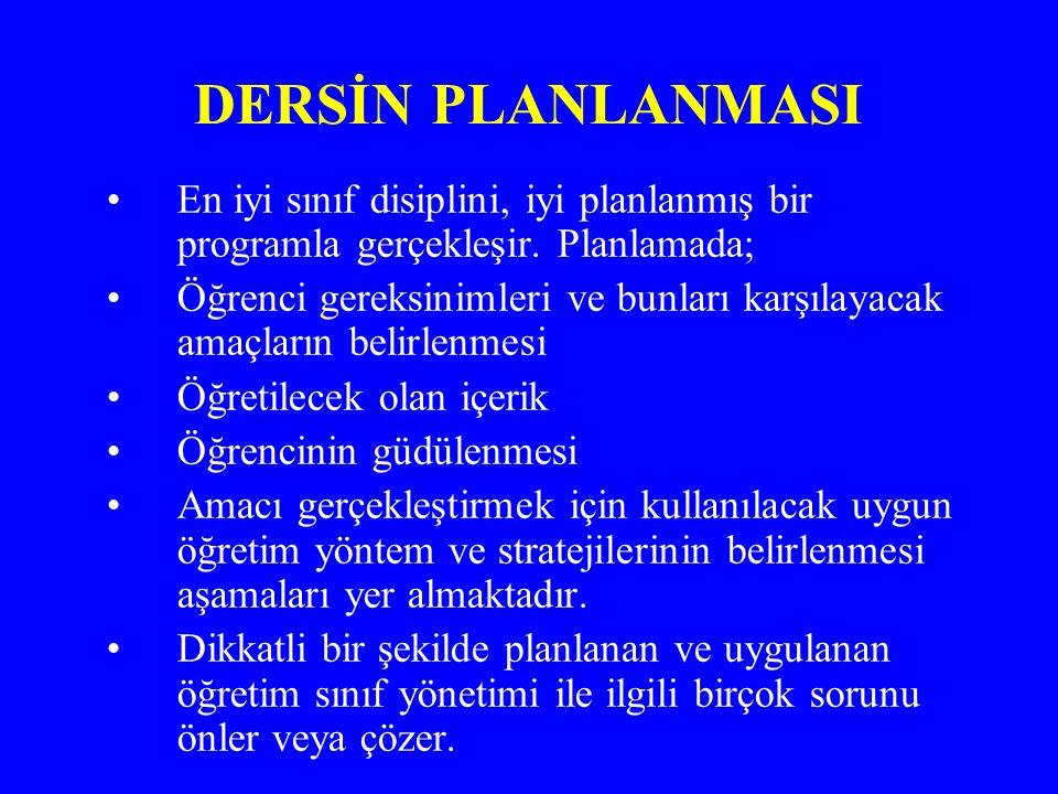 DERSİN PLANLANMASI En iyi sınıf disiplini, iyi planlanmış bir programla gerçekleşir. Planlamada;