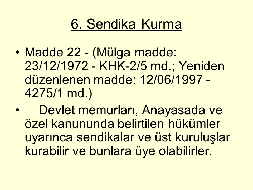 6. Sendika Kurma Madde 22 - (Mülga madde: 23/12/1972 - KHK-2/5 md.; Yeniden düzenlenen madde: 12/06/1997 - 4275/1 md.)