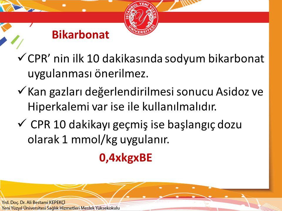 Bikarbonat CPR' nin ilk 10 dakikasında sodyum bikarbonat uygulanması önerilmez.