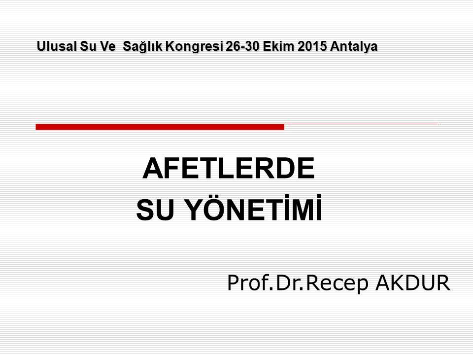 AFETLERDE SU YÖNETİMİ Prof.Dr.Recep AKDUR