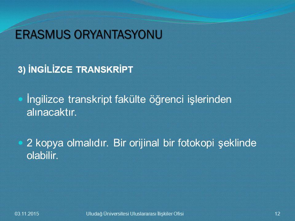 ERASMUS ORYANTASYONU 3) İNGİLİZCE TRANSKRİPT. İngilizce transkript fakülte öğrenci işlerinden alınacaktır.