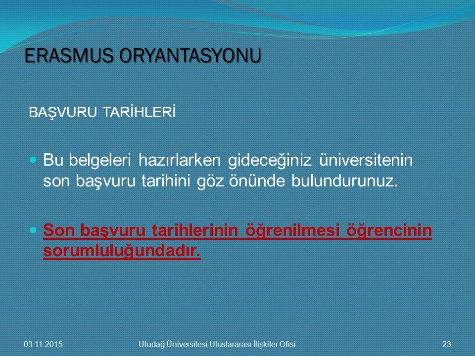 ERASMUS ORYANTASYONU BAŞVURU TARİHLERİ. Bu belgeleri hazırlarken gideceğiniz üniversitenin son başvuru tarihini göz önünde bulundurunuz.