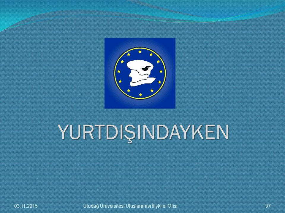 YURTDIŞINDAYKEN 03.11.2015 Uludağ Üniversitesi Uluslararası İlişkiler Ofisi