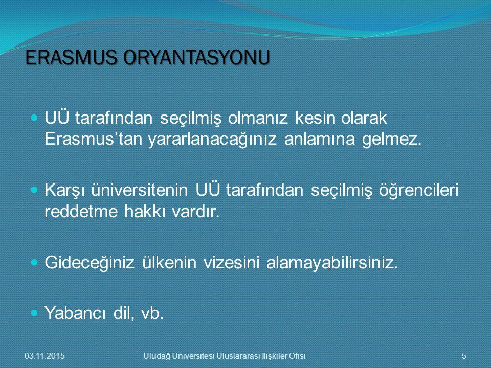 ERASMUS ORYANTASYONU UÜ tarafından seçilmiş olmanız kesin olarak Erasmus'tan yararlanacağınız anlamına gelmez.