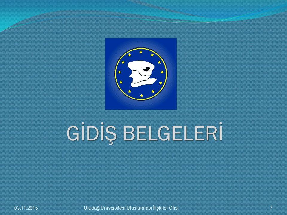 GİDİŞ BELGELERİ 03.11.2015 Uludağ Üniversitesi Uluslararası İlişkiler Ofisi