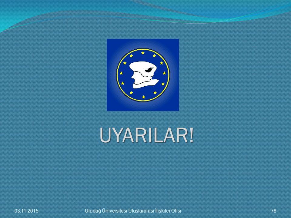 UYARILAR! 03.11.2015 Uludağ Üniversitesi Uluslararası İlişkiler Ofisi