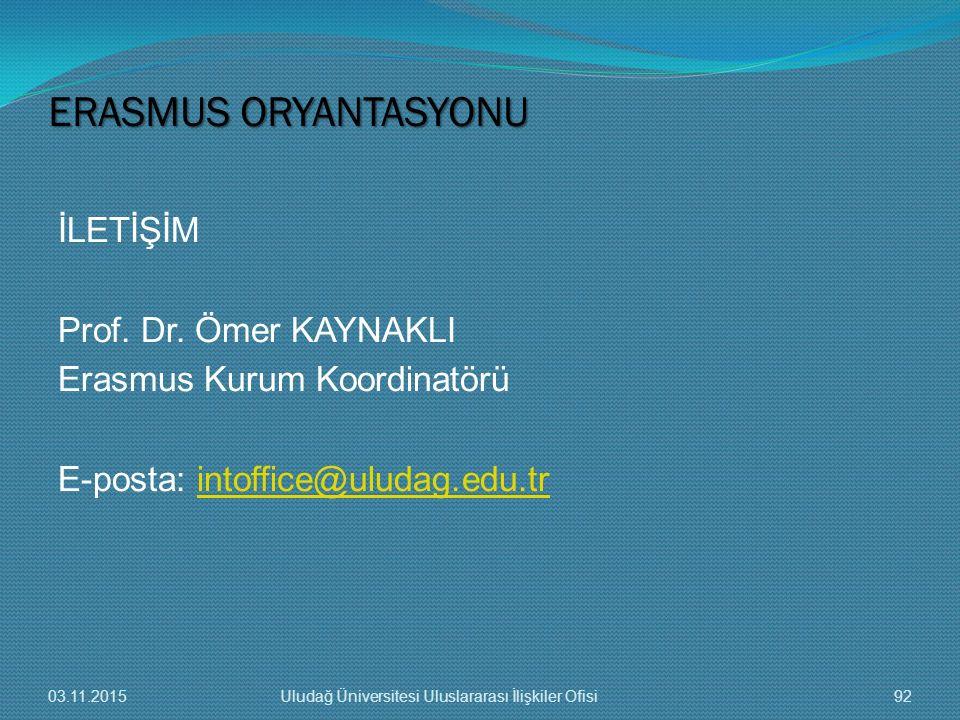 ERASMUS ORYANTASYONU İLETİŞİM Prof. Dr. Ömer KAYNAKLI Erasmus Kurum Koordinatörü E-posta: intoffice@uludag.edu.tr