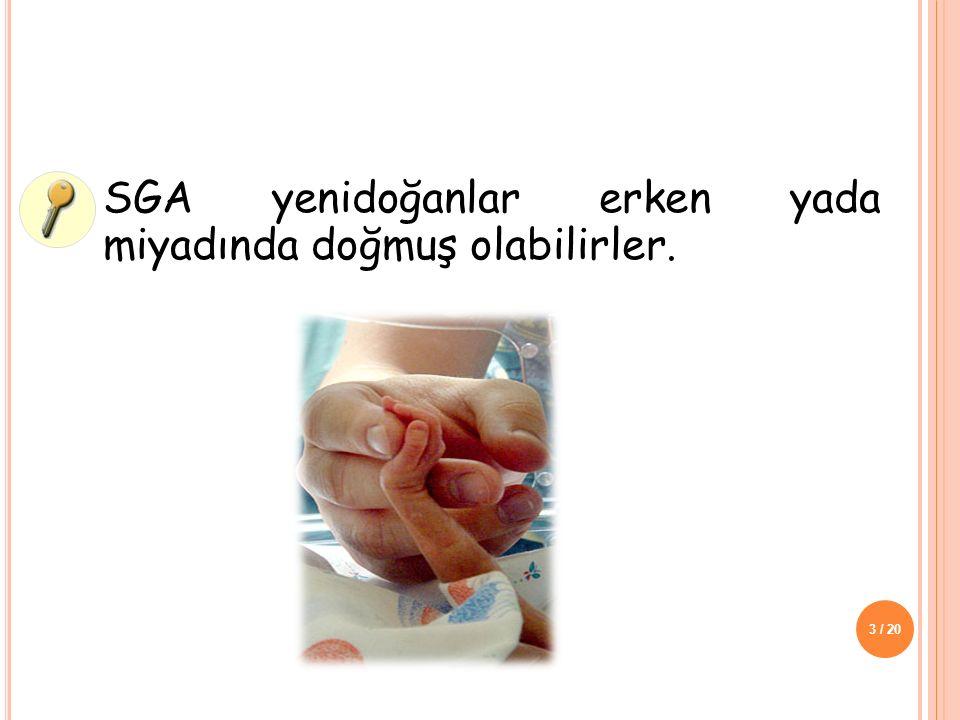 SGA yenidoğanlar erken yada miyadında doğmuş olabilirler.