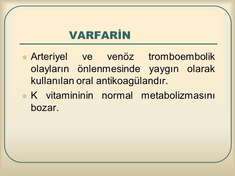 VARFARİN Arteriyel ve venöz tromboembolik olayların önlenmesinde yaygın olarak kullanılan oral antikoagülandır.
