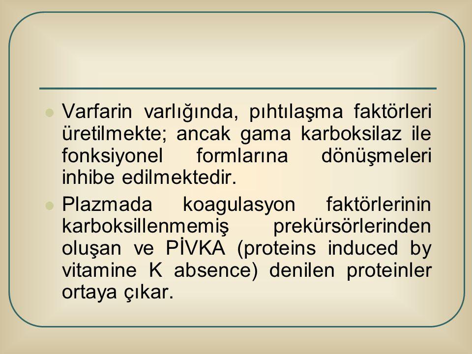 Varfarin varlığında, pıhtılaşma faktörleri üretilmekte; ancak gama karboksilaz ile fonksiyonel formlarına dönüşmeleri inhibe edilmektedir.