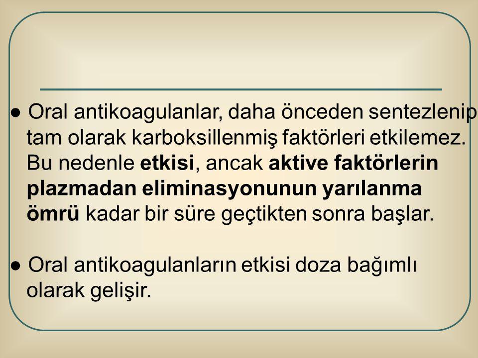 ● Oral antikoagulanlar, daha önceden sentezlenip