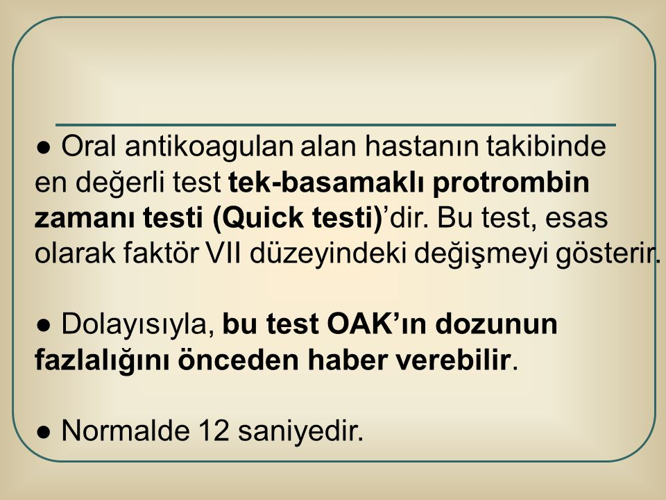 ● Oral antikoagulan alan hastanın takibinde