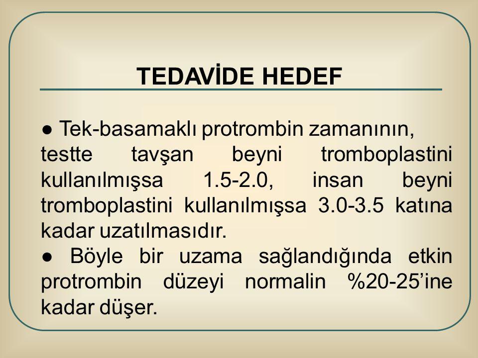 TEDAVİDE HEDEF ● Tek-basamaklı protrombin zamanının,