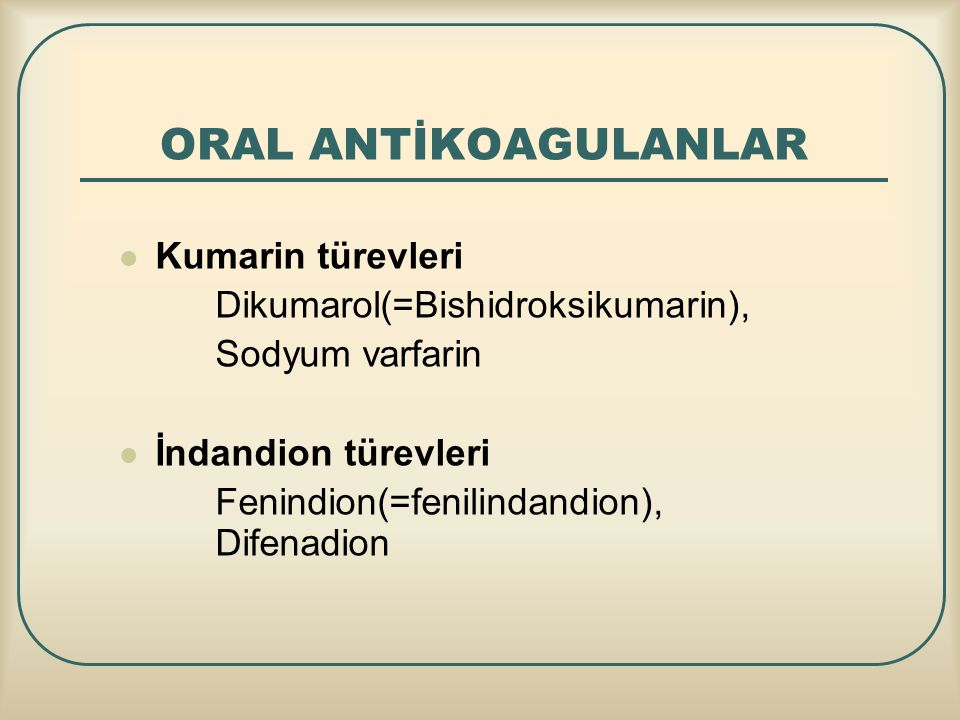 ORAL ANTİKOAGULANLAR Kumarin türevleri Dikumarol(=Bishidroksikumarin),