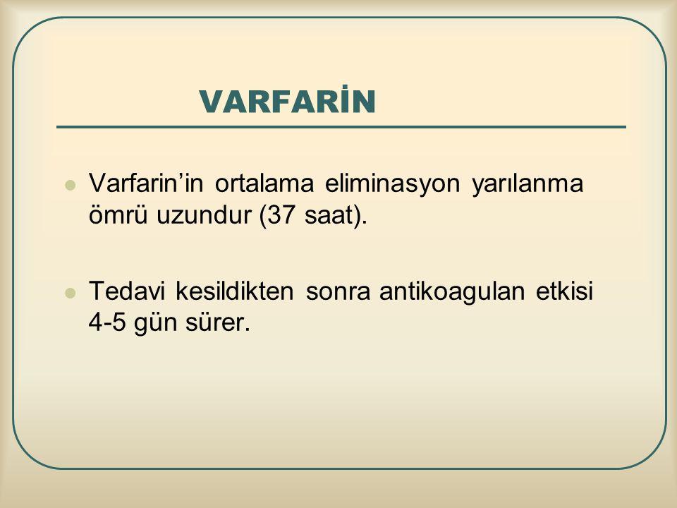 VARFARİN Varfarin'in ortalama eliminasyon yarılanma ömrü uzundur (37 saat).