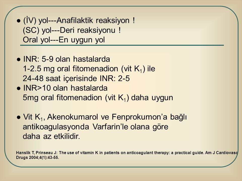 ● (İV) yol---Anafilaktik reaksiyon ! (SC) yol---Deri reaksiyonu !