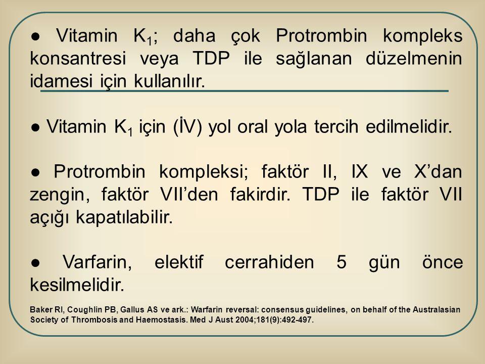 ● Vitamin K1 için (İV) yol oral yola tercih edilmelidir.
