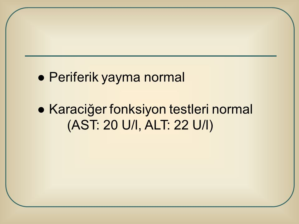 ● Periferik yayma normal