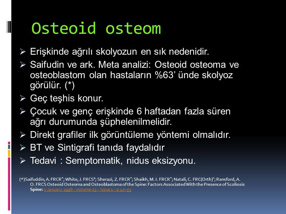 Osteoid osteom Erişkinde ağrılı skolyozun en sık nedenidir.