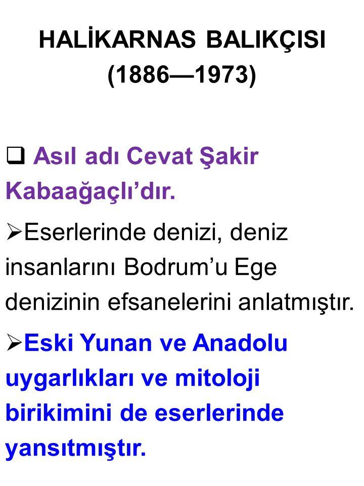 HALİKARNAS BALIKÇISI (1886—1973)