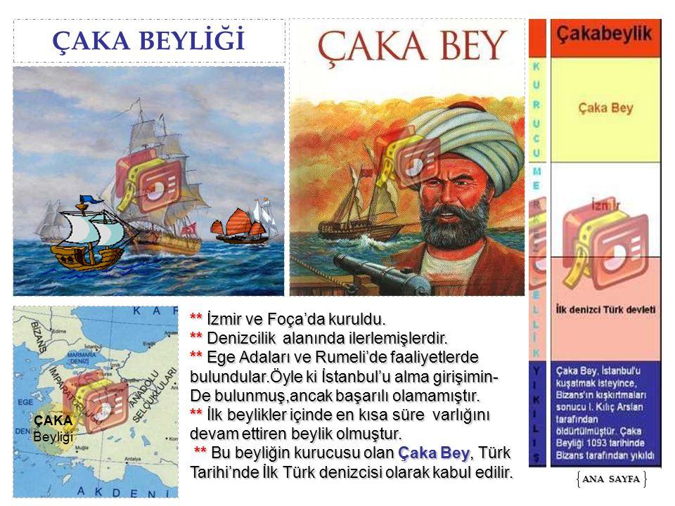 ÇAKA BEYLİĞİ ** İzmir ve Foça'da kuruldu.