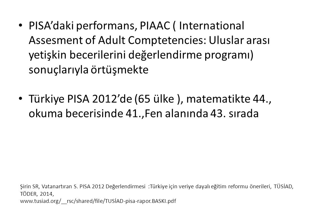 PISA'daki performans, PIAAC ( International Assesment of Adult Comptetencies: Uluslar arası yetişkin becerilerini değerlendirme programı) sonuçlarıyla örtüşmekte