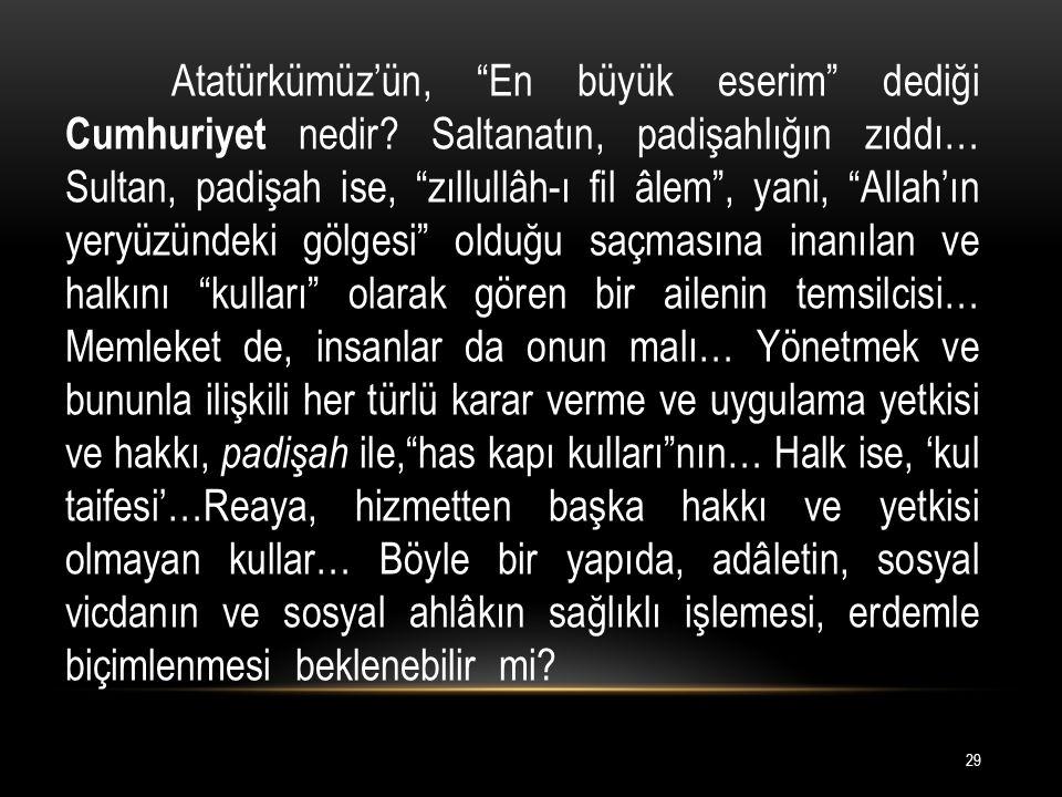 Atatürkümüz'ün, En büyük eserim dediği Cumhuriyet nedir