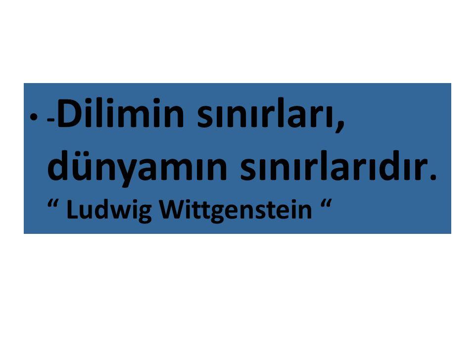 -Dilimin sınırları, dünyamın sınırlarıdır. Ludwig Wittgenstein