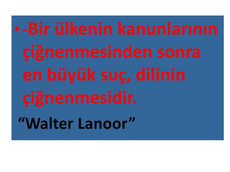 -Bir ülkenin kanunlarının çiğnenmesinden sonra en büyük suç, dilinin çiğnenmesidir.