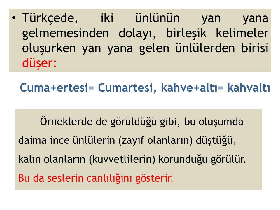 Türkçede, iki ünlünün yan yana gelmemesinden dolayı, birleşik kelimeler oluşurken yan yana gelen ünlülerden birisi düşer: