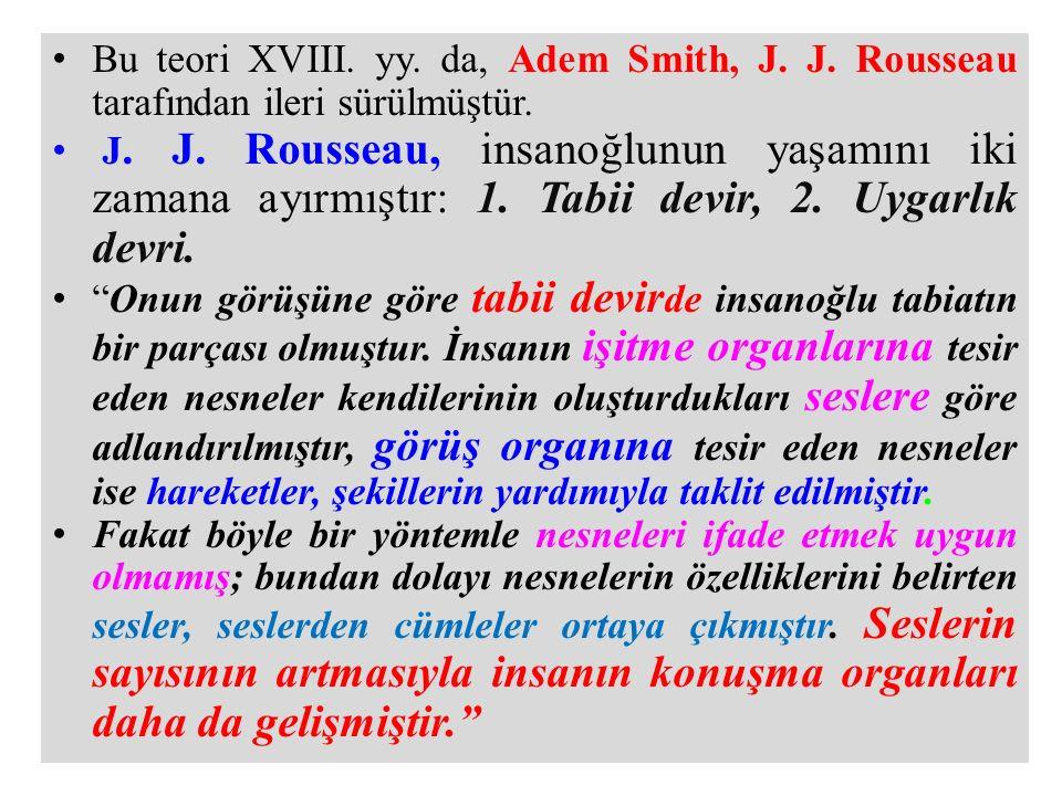 Bu teori XVIII. yy. da, Adem Smith, J. J