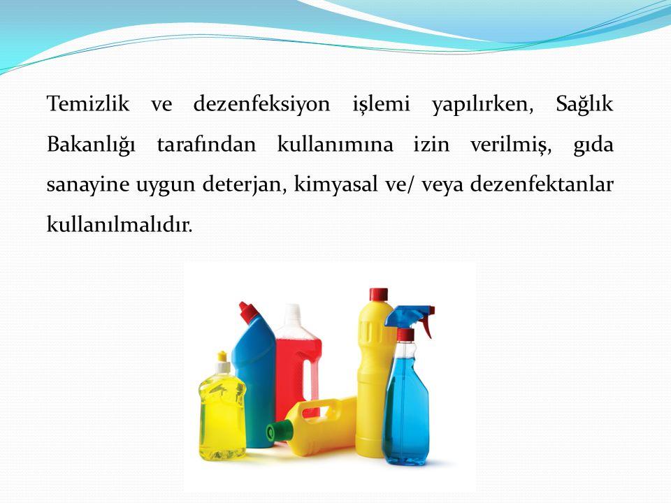 Temizlik ve dezenfeksiyon işlemi yapılırken, Sağlık Bakanlığı tarafından kullanımına izin verilmiş, gıda sanayine uygun deterjan, kimyasal ve/ veya dezenfektanlar kullanılmalıdır.